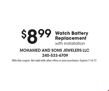 $8.99 Watch Battery Replacement with installation. With this coupon. Not valid with other offers or prior purchases. Expires 7-14-17.