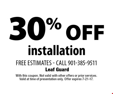 30% OFF installation free estimates - call 901-385-9511. With this coupon. Not valid with other offers or prior services. Valid at time of presentation only. Offer expires 7-21-17.