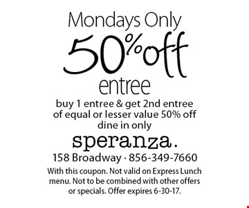 50% off entree. Buy 1 entree & get 2nd entree of equal or lesser value 50% off. Dine in only. With this coupon. Not valid on Express Lunch menu. Not to be combined with other offers or specials. Offer expires 6-30-17.