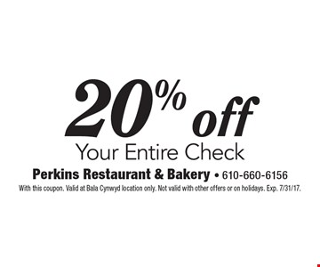 20% off your entire check. With this coupon. Valid at Bala Cynwyd location only. Not valid with other offers or on holidays. Exp. 7/7/17.