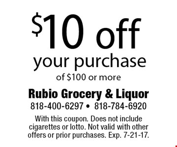 $10 off your purchase of $100 or more. With this coupon. Does not include cigarettes or lotto. Not valid with other offers or prior purchases. Exp. 7-21-17.