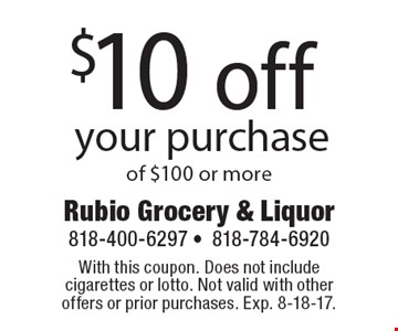 $10 off your purchase of $100 or more. With this coupon. Does not include cigarettes or lotto. Not valid with other offers or prior purchases. Exp. 8-18-17.