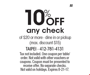10% Off any check of $20 or more - dine in or pickup (max. discount $15). Tax not included. One coupon per table/order. Not valid with other vouchers or coupons. Coupon must be presented to receive offer. No separate checks.Not valid on holidays. Expires 8-21-17.