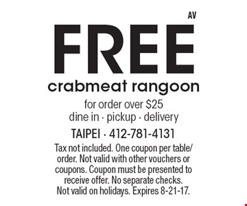 Free crabmeat rangoon for order over $25. Dine in - pickup - delivery. Tax not included. One coupon per table/order. Not valid with other vouchers or coupons. Coupon must be presented to receive offer. No separate checks. Not valid on holidays. Expires 8-21-17.