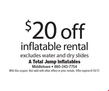 $20 off inflatable rental. Excludes water and dry slides. With this coupon. Not valid with other offers or prior rentals. Offer expires 6/16/17.