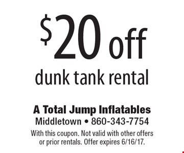 $20 off dunk tank rental. With this coupon. Not valid with other offers or prior rentals. Offer expires 6/16/17.