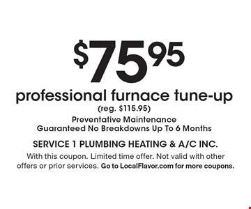 $75.95 professional furnace tune-up (reg. $115.95). Preventative Maintenance. Guaranteed No Breakdowns Up To 6 Months. With this coupon. Limited time offer. Not valid with other offers or prior services. Go to LocalFlavor.com for more coupons.