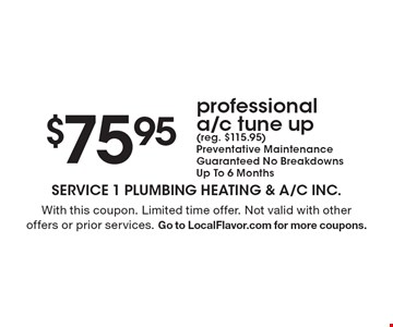 $75.95 professional a/c tune up (reg. $115.95). Preventative Maintenance Guaranteed. No Breakdowns. Up To 6 Months. With this coupon. Limited time offer. Not valid with other offers or prior services. Go to LocalFlavor.com for more coupons.