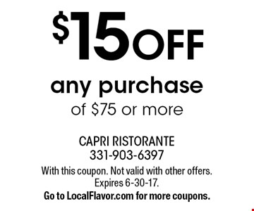 $15 off any purchase of $75 or more. With this coupon. Not valid with other offers. Expires 6-30-17. Go to LocalFlavor.com for more coupons.