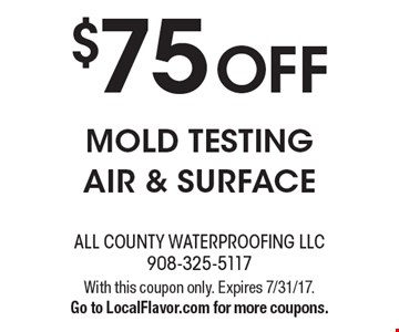 $75 off mold testing, air and surface. With this coupon only. Expires 7/31/17. Go to LocalFlavor.com for more coupons.