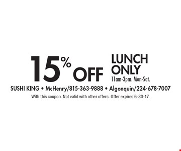 15% off lunch only 11am-3pm. Mon-Sat. With this coupon. Not valid with other offers. Offer expires 6-30-17.