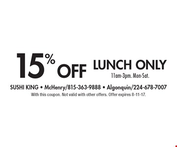 15% off lunch only 11am-3pm. Mon-Sat. With this coupon. Not valid with other offers. Offer expires 8-11-17.