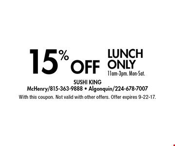 15% off lunch only. 11am-3pm. Mon-Sat. With this coupon. Not valid with other offers. Offer expires 9-22-17.