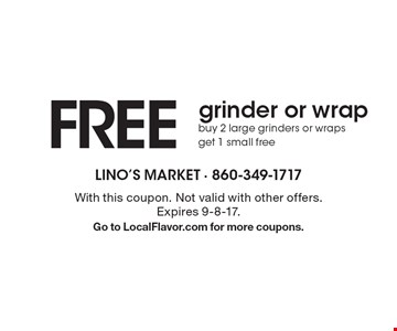 FREE grinder or wrap. Buy 2 large grinders or wraps, get 1 small free. With this coupon. Not valid with other offers. Expires 9-8-17. Go to LocalFlavor.com for more coupons.