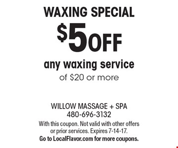 Waxing Special $5 OFF any waxing service of $20 or more. With this coupon. Not valid with other offers or prior services. Expires 7-14-17. Go to LocalFlavor.com for more coupons.