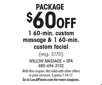 Package $60 OFF 1 60-min. custom massage & 1 60-min. custom facial (reg. $170). With this coupon. Not valid with other offers or prior services. Expires 7-14-17. Go to LocalFlavor.com for more coupons.