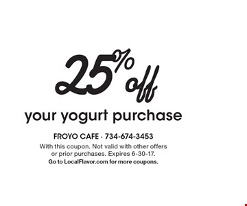 25% off your yogurt purchase. With this coupon. Not valid with other offers or prior purchases. Expires 6-30-17. Go to LocalFlavor.com for more coupons.