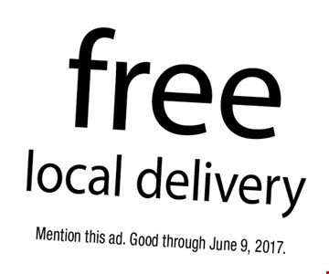 Free local delivery. Mention this ad. Good through June 9, 2017.