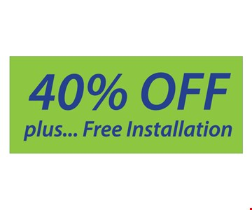 40% off plus free installation with any order of $1000 or more. 30% off an order $700-$999. Free installation valid only on complete systems of $700 or more.