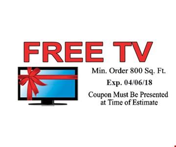 Free TV. min. order 800 sq. ft.