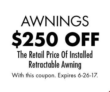 Awnings $250 off The Retail Price Of Installed Retractable Awning. With this coupon. Expires 6-26-17.