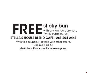 FREE sticky bun with any entree purchase (while supplies last). With this coupon. Not valid with other offers. Expires 7-31-17. Go to LocalFlavor.com for more coupons.