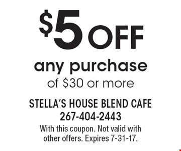 $5 OFF any purchase of $30 or more. With this coupon. Not valid with other offers. Expires 7-31-17.