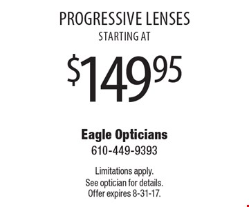 Progressive Lenses starting at $149.95. Limitations apply. See optician for details. Offer expires 8-31-17.