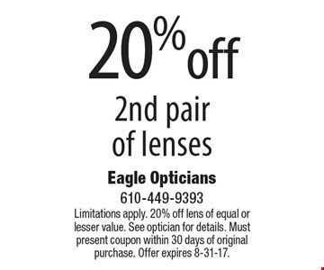 20% off 2nd pair of lenses. Limitations apply. 20% off lens of equal or lesser value. See optician for details. Must present coupon within 30 days of original purchase. Offer expires 8-31-17.