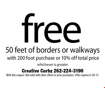 free 50 feet of borders or walkways with 200 foot purchase or 10% off total price. With this coupon. Not valid with other offers or prior purchases. Offer expires 6-30-17.