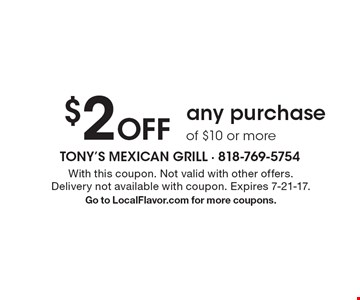 $2 Off any purchase of $10 or more. With this coupon. Not valid with other offers. Delivery not available with coupon. Expires 7-21-17.Go to LocalFlavor.com for more coupons.