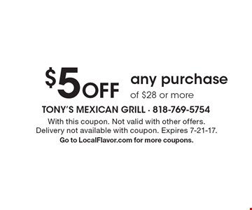 $5 Off any purchase of $28 or more. With this coupon. Not valid with other offers. Delivery not available with coupon. Expires 7-21-17.Go to LocalFlavor.com for more coupons.