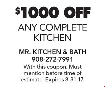 $1000 OFF any complete KITCHEN. With this coupon. Must mention before time of estimate. Expires 8-31-17.