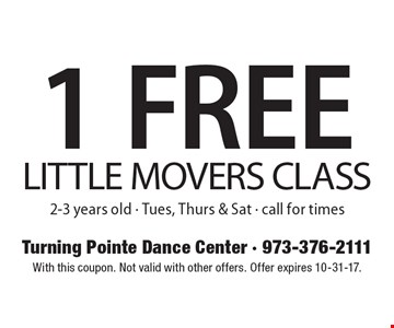 1 Free little Movers class, 2-3 years old. Tues, Thurs & Sat. Call for times. With this coupon. Not valid with other offers. Offer expires 10-31-17.