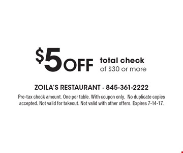 $5 Off total check of $30 or more. Pre-tax check amount. One per table. With coupon only.No duplicate copies accepted. Not valid for takeout. Not valid with other offers. Expires 7-14-17.