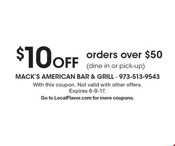 $10 Off orders over $50 (dine in or pick-up). With this coupon. Not valid with other offers. Expires 6-9-17.Go to LocalFlavor.com for more coupons.