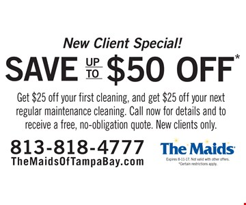 New Client Special! Save up to $50. Get $25 off your first cleaning, and get $25 off your next regular maintenance cleaning. Call now for details and to receive a free, no-obligation quote. New clients only. Expires 8-11-17. Not valid with other offers. *Certain restrictions apply.
