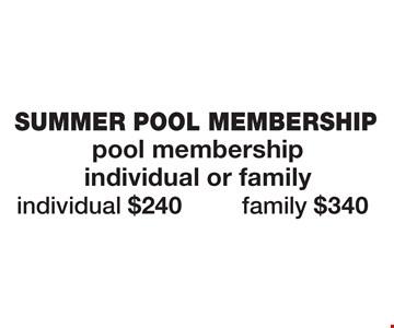 SUMMER POOL MEMBERSHIP Individual $240, family $340.