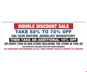 Take 52% to 72% off entire jewelry inventory, then take and additional 15% Off