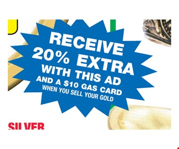 Receive 20% Extra with this ad and $10 Gift Card When You Sell Your Gold