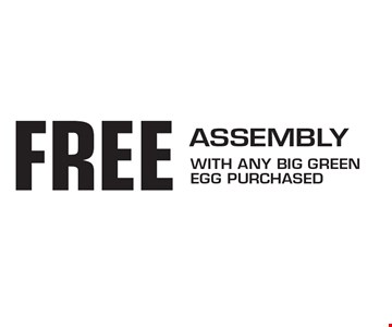 FREE Assembly. With any big green egg purchased.