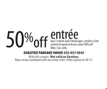 50% off entree. Buy 1 entree and 2 beverages, receive a 2nd entree of equal or lesser value 50% off - Mon.-Sat. only. With this coupon. Not valid on Sundays.May not be combined with any other offer. Offer expires 6-30-17.