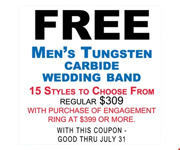 FREE men's Tungsten carbride wedding band 15 styles to choose from (Reg $309) with purchase of engagement ring at $399 or more