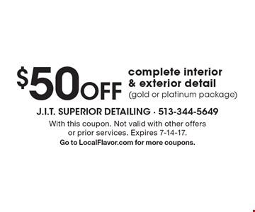 $50 Off Complete Interior & Exterior Detail (Gold Or Platinum Package).  With this coupon. Not valid with other offersor prior services. Expires 7-14-17. Go to LocalFlavor.com for more coupons.