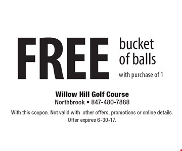 FREE bucket of balls with purchase of 1. With this coupon. Not valid with other offers, promotions or online details.Offer expires 6-30-17.