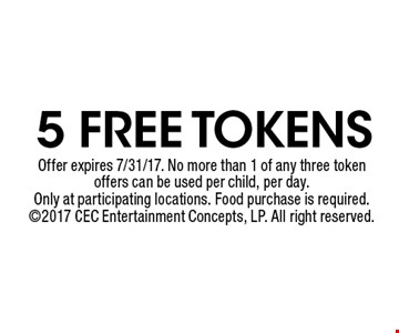 5 Free Tokens. Offer expires 7/31/17. No more than 1 of any three token offers can be used per child, per day. Only at participating locations. Food purchase is required. 2017 CEC Entertainment Concepts, LP. All right reserved.