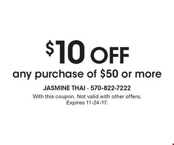 $10 off any purchase of $50 or more. With this coupon. Not valid with other offers. Expires 11-24-17.