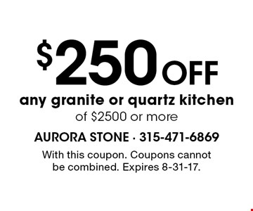 $250 Off any granite or quartz kitchen of $2500 or more. With this coupon. Coupons cannot be combined. Expires 8-31-17.