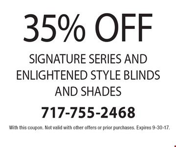 35% OFF SIGNATURE SERIES AND ENLIGHTENED STYLE BLINDS AND SHADES. With this coupon. Not valid with other offers or prior purchases. Expires 9-30-17.