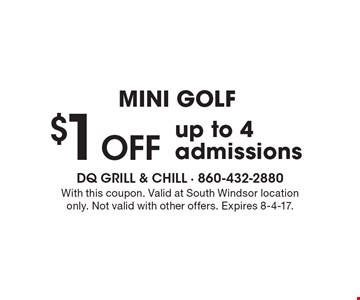 Mini golf $1 off up to 4 admissions. With this coupon. Valid at South Windsor location only. Not valid with other offers. Expires 8-4-17.